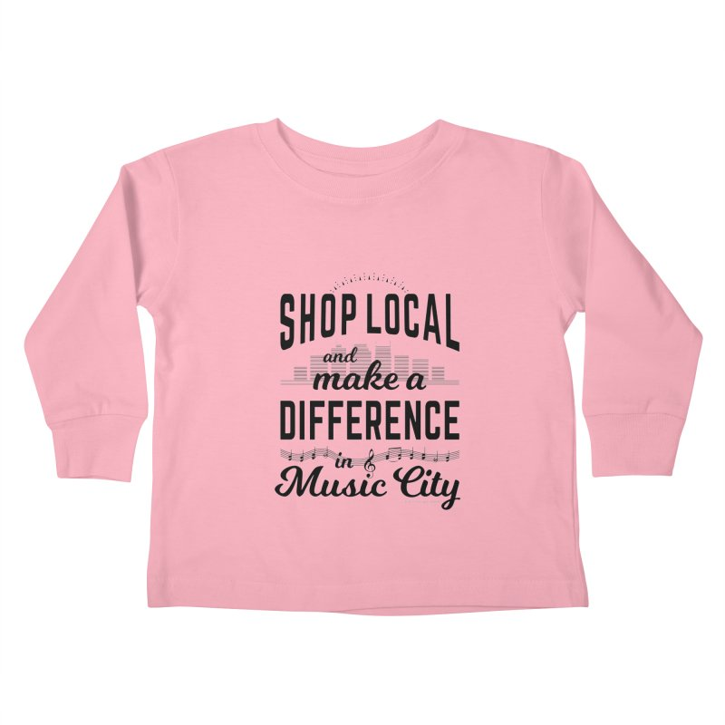 Shop Local and Make a Difference in Music City (Black Type) Kids Toddler Longsleeve T-Shirt by cityscapecreative's Artist Shop