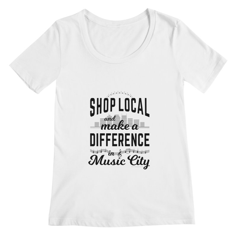 Shop Local and Make a Difference in Music City (Black Type) in Women's Regular Scoop Neck White by cityscapecreative's Artist Shop