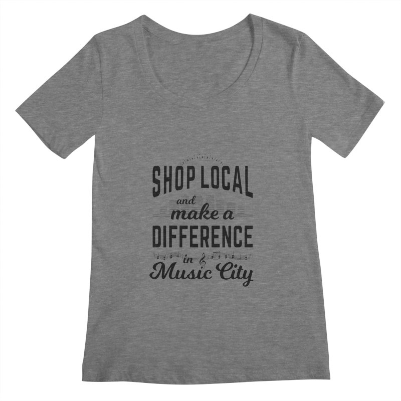 Shop Local and Make a Difference in Music City (Black Type) in Women's Regular Scoop Neck Grey Triblend by cityscapecreative's Artist Shop