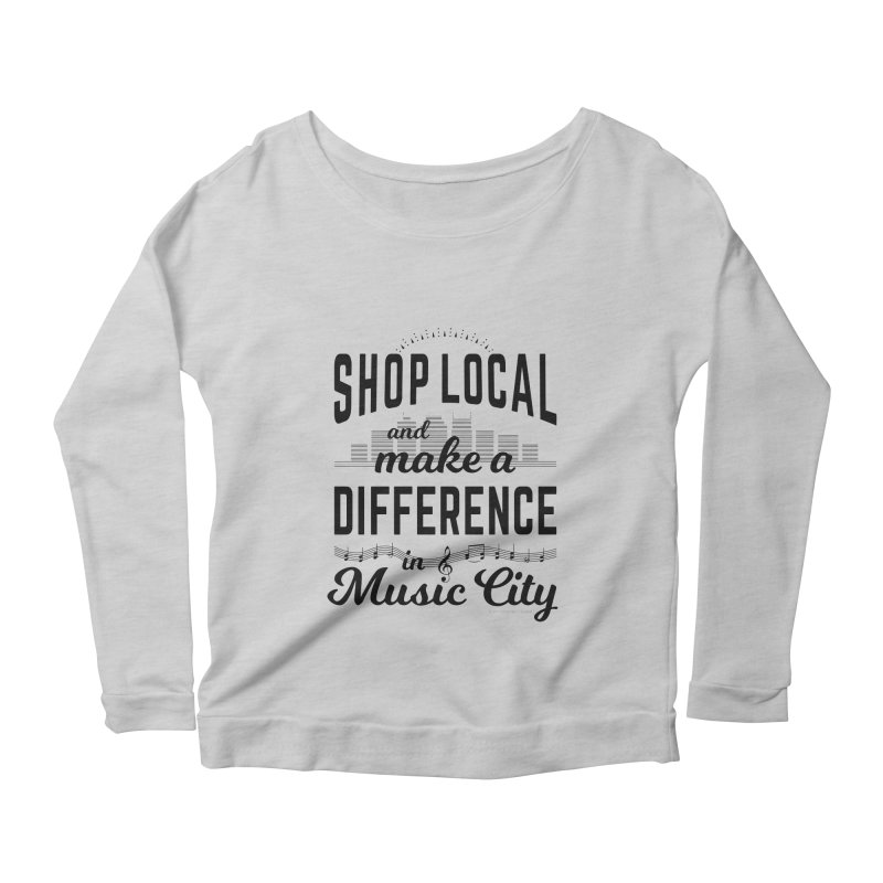 Shop Local and Make a Difference in Music City (Black Type) Women's Scoop Neck Longsleeve T-Shirt by cityscapecreative's Artist Shop