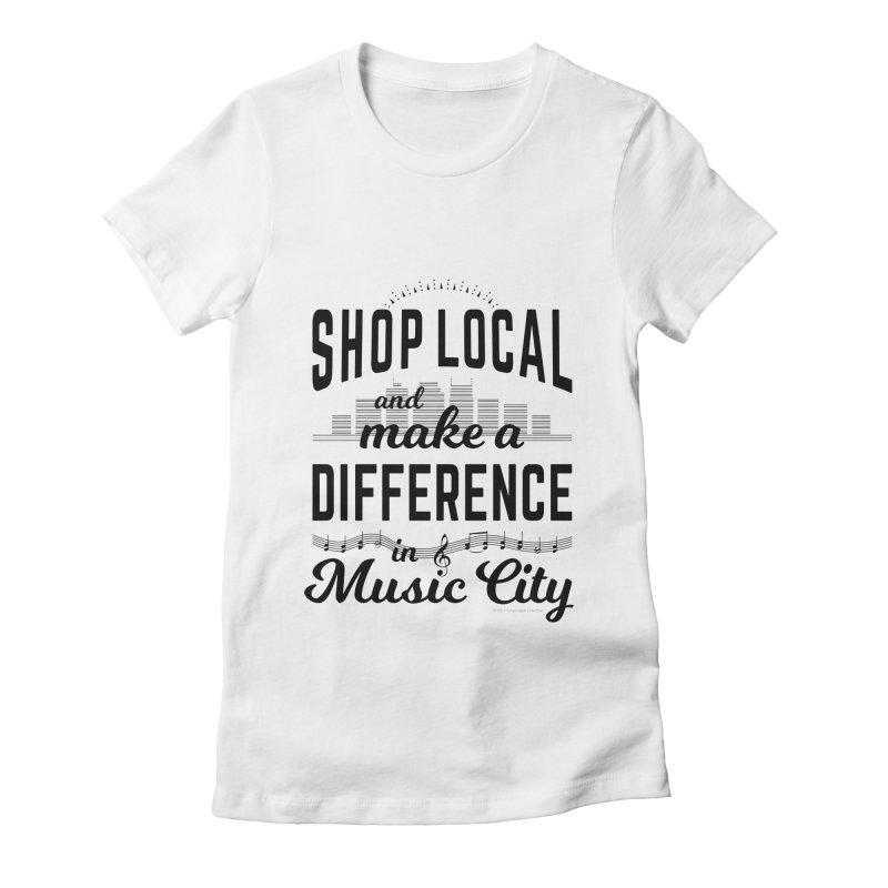 Shop Local and Make a Difference in Music City (Black Type) in Women's Fitted T-Shirt White by cityscapecreative's Artist Shop
