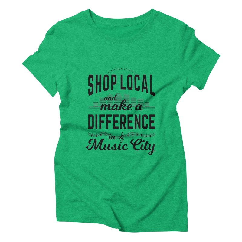 Shop Local and Make a Difference in Music City (Black Type) Women's Triblend T-Shirt by cityscapecreative's Artist Shop