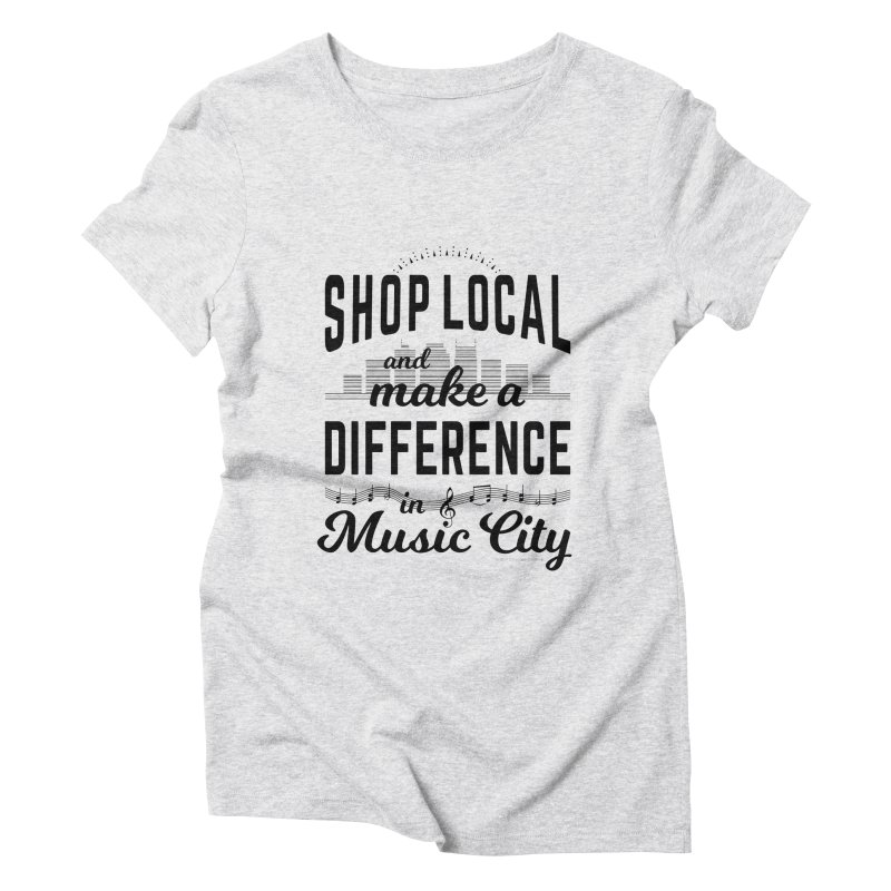 Shop Local and Make a Difference in Music City (Black Type) in Women's Triblend T-Shirt Heather White by cityscapecreative's Artist Shop