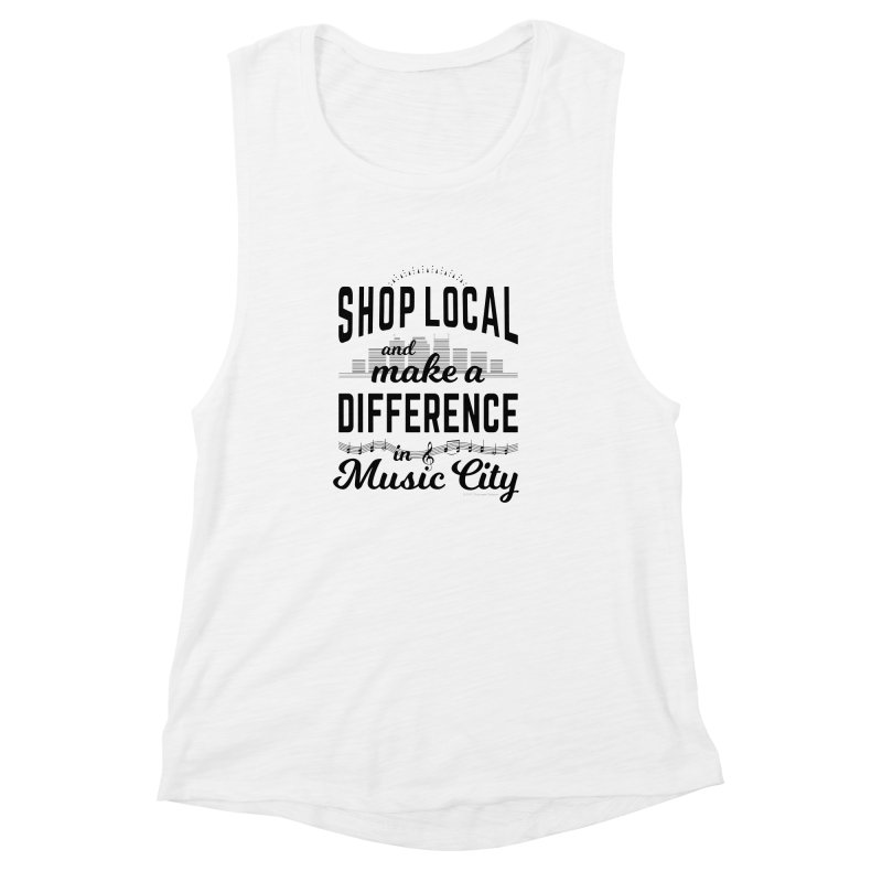 Shop Local and Make a Difference in Music City (Black Type) Women's Muscle Tank by cityscapecreative's Artist Shop