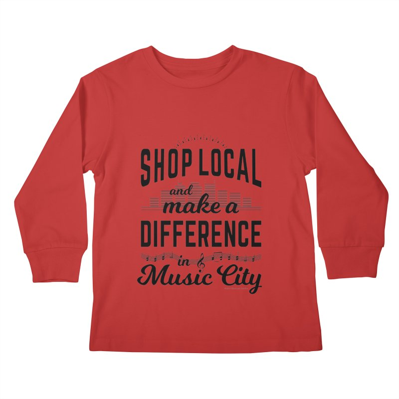 Shop Local and Make a Difference in Music City (Black Type) Kids Longsleeve T-Shirt by cityscapecreative's Artist Shop