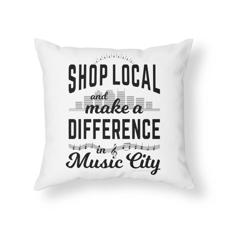 Shop Local and Make a Difference in Music City (Black Type) Home Throw Pillow by cityscapecreative's Artist Shop