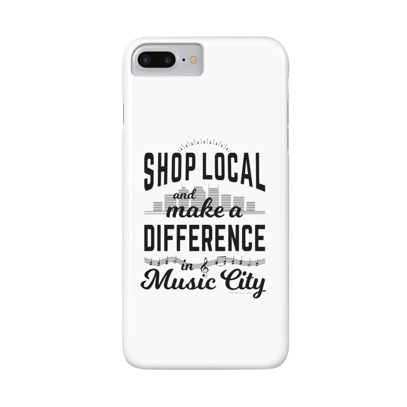 Shop Local and Make a Difference in Music City (Black Type) in iPhone 7 Plus Phone Case Slim by cityscapecreative's Artist Shop