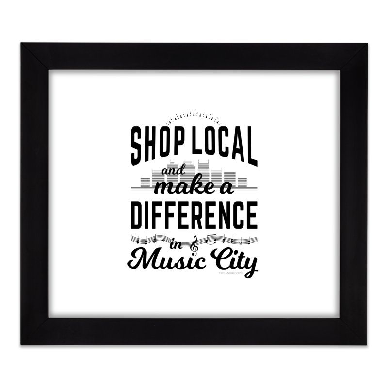 Shop Local and Make a Difference in Music City (Black Type) Home Framed Fine Art Print by cityscapecreative's Artist Shop