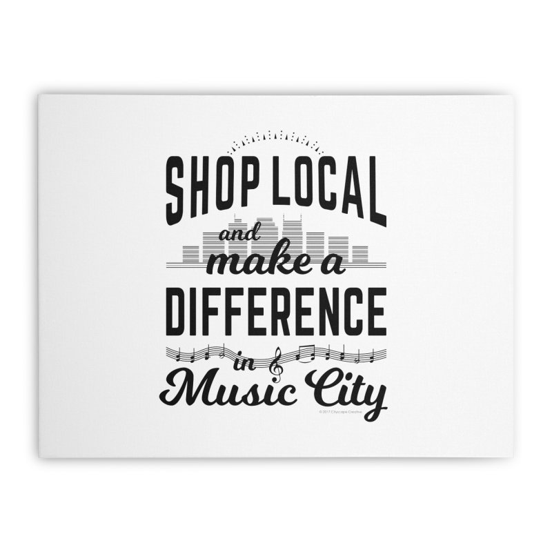 Shop Local and Make a Difference in Music City (Black Type) Home Stretched Canvas by cityscapecreative's Artist Shop