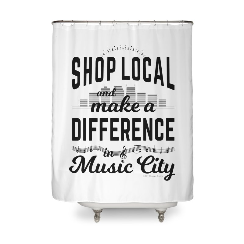Shop Local and Make a Difference in Music City (Black Type) Home Shower Curtain by cityscapecreative's Artist Shop