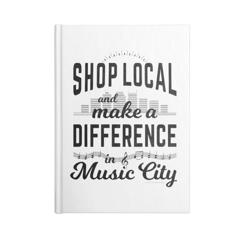 Shop Local and Make a Difference in Music City (Black Type) Accessories Blank Journal Notebook by cityscapecreative's Artist Shop