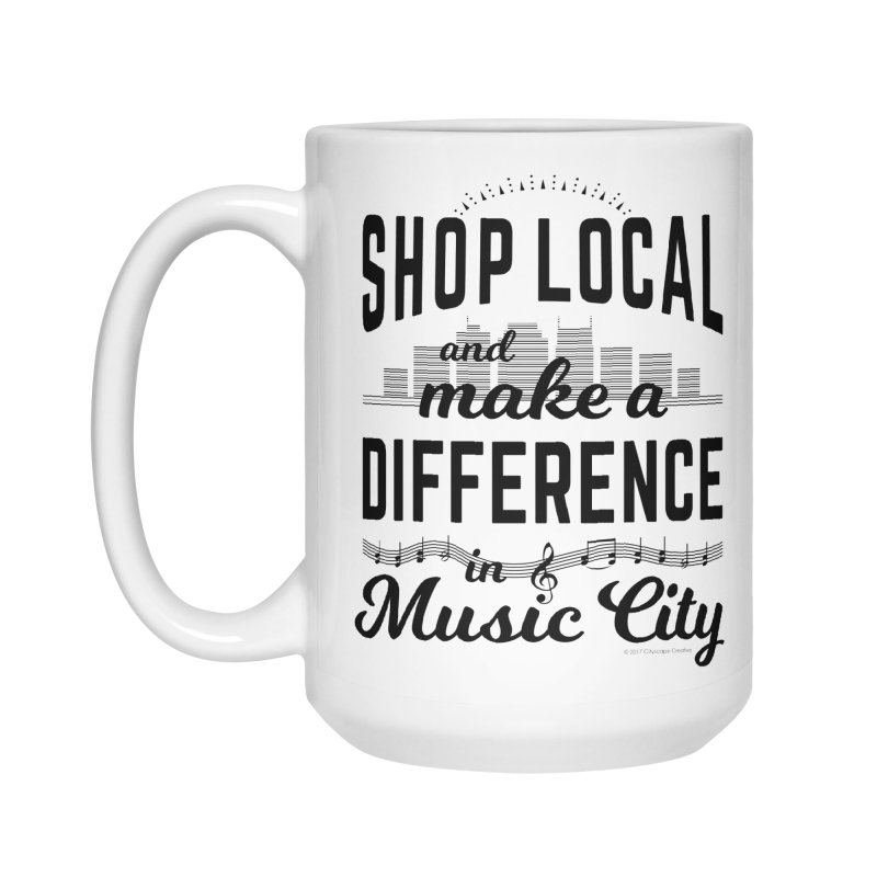 Shop Local and Make a Difference in Music City (Black Type) Accessories Mug by cityscapecreative's Artist Shop