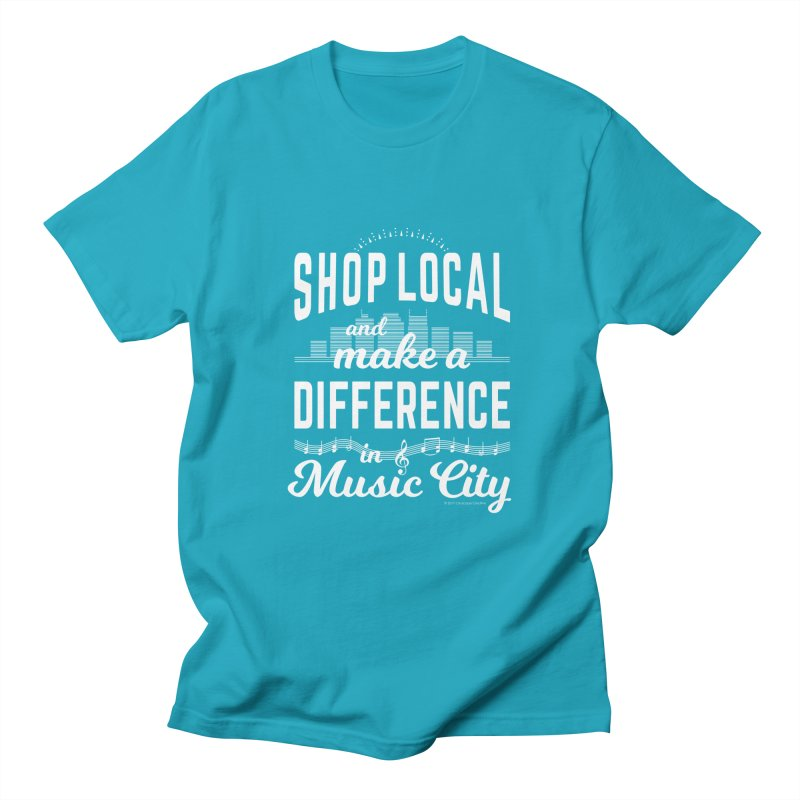 Shop Local and Make a Difference in Music City (White Type) in Women's Regular Unisex T-Shirt Cyan by cityscapecreative's Artist Shop