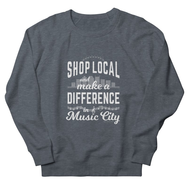 Shop Local and Make a Difference in Music City (White Type) Women's Sweatshirt by cityscapecreative's Artist Shop