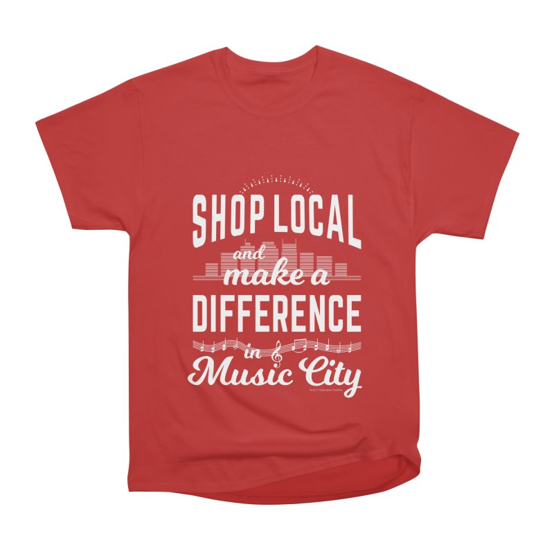 Shop Local and Make a Difference in Music City (White Type) in Women's Heavyweight Unisex T-Shirt Red by cityscapecreative's Artist Shop