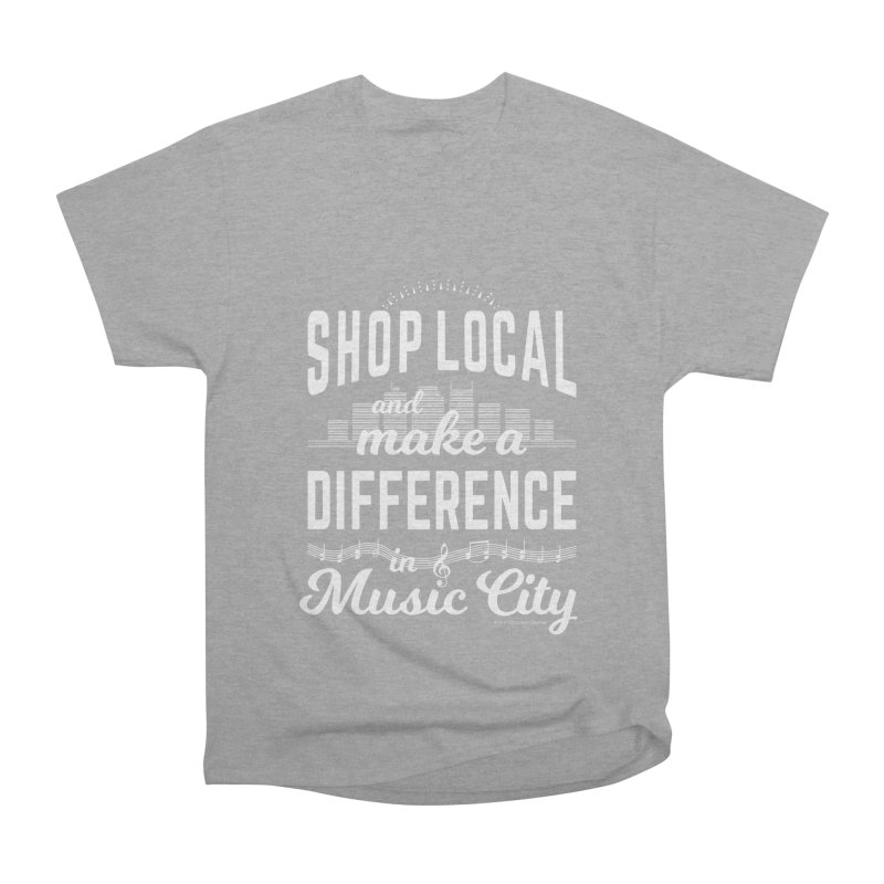 Shop Local and Make a Difference in Music City (White Type) Women's Heavyweight Unisex T-Shirt by cityscapecreative's Artist Shop