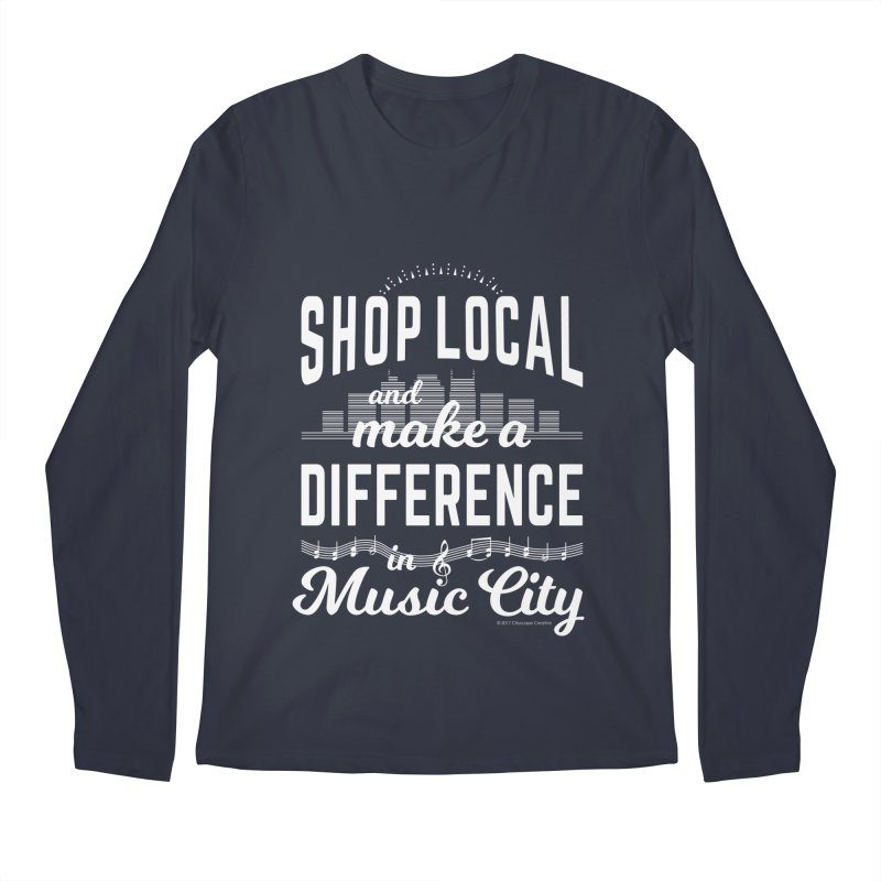 Shop Local and Make a Difference in Music City (White Type) Men's Regular Longsleeve T-Shirt by cityscapecreative's Artist Shop