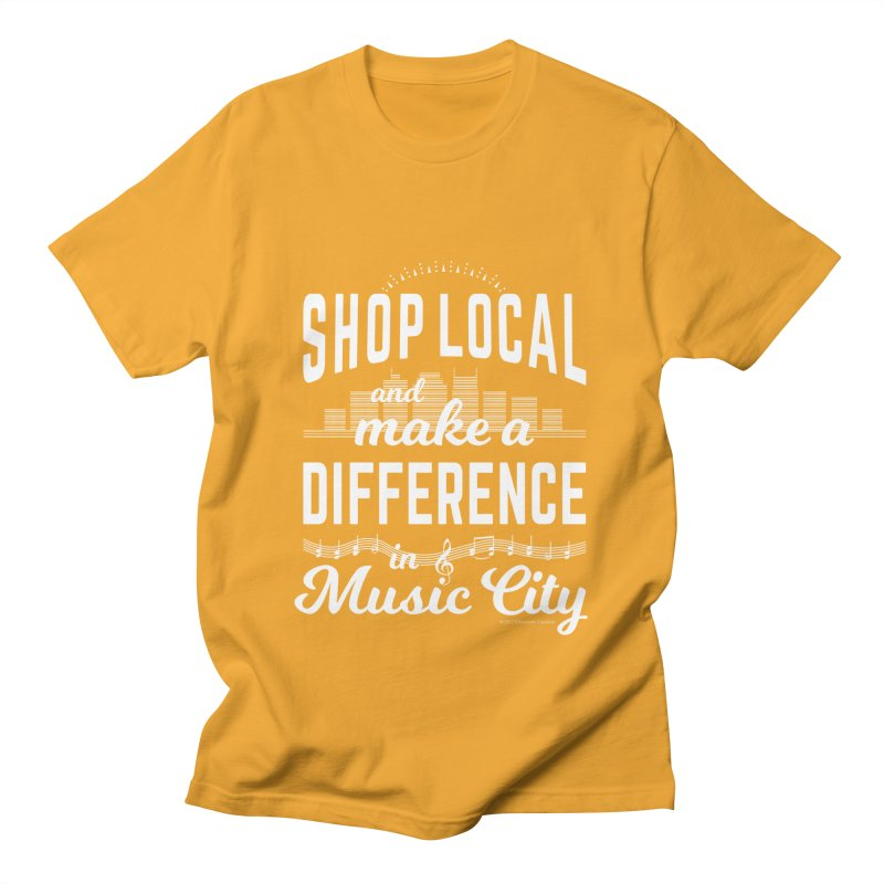 Shop Local and Make a Difference in Music City (White Type) Women's Regular Unisex T-Shirt by cityscapecreative's Artist Shop