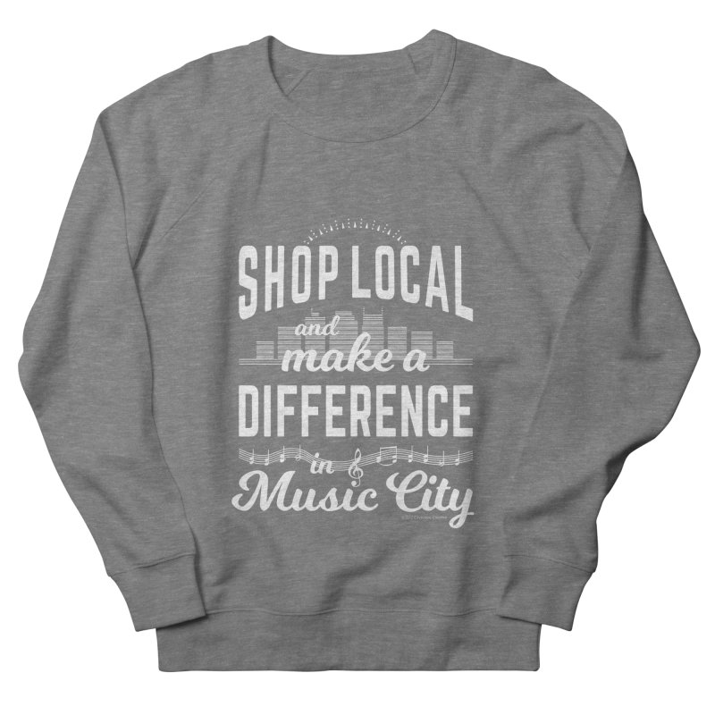 Shop Local and Make a Difference in Music City (White Type) Men's Sweatshirt by cityscapecreative's Artist Shop
