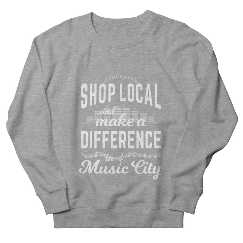 Shop Local and Make a Difference in Music City (White Type) Men's French Terry Sweatshirt by cityscapecreative's Artist Shop