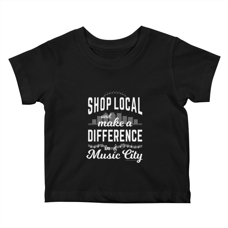 Shop Local and Make a Difference in Music City (White Type) Kids Baby T-Shirt by cityscapecreative's Artist Shop