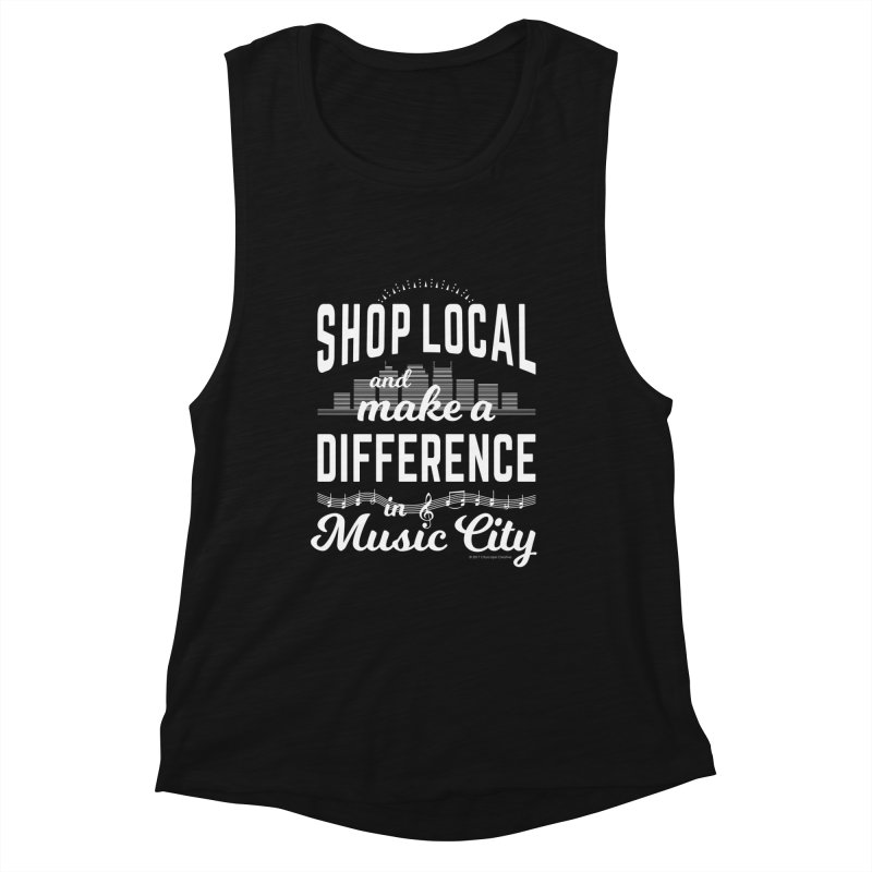 Shop Local and Make a Difference in Music City (White Type) in Women's Muscle Tank Black Slub by cityscapecreative's Artist Shop
