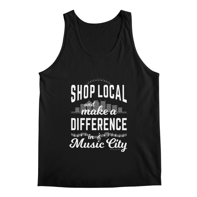 Shop Local and Make a Difference in Music City (White Type) Men's Regular Tank by cityscapecreative's Artist Shop