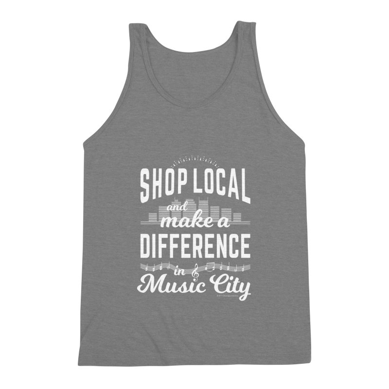Shop Local and Make a Difference in Music City (White Type) Men's Triblend Tank by cityscapecreative's Artist Shop