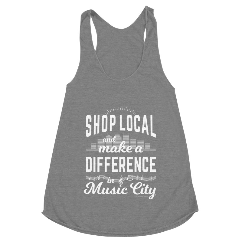 Shop Local and Make a Difference in Music City (White Type) Women's Racerback Triblend Tank by cityscapecreative's Artist Shop