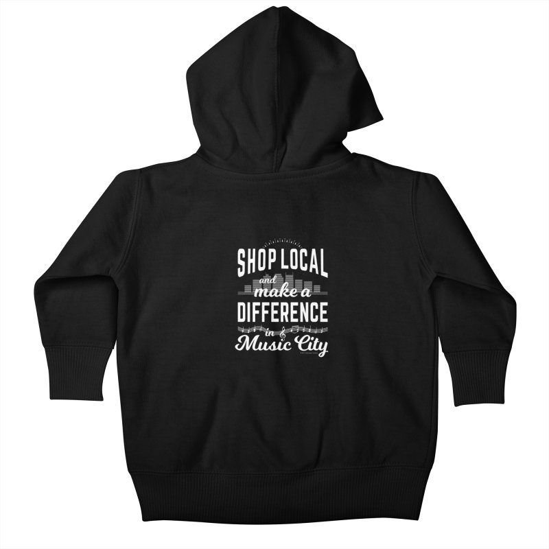 Shop Local and Make a Difference in Music City (White Type) Kids Baby Zip-Up Hoody by cityscapecreative's Artist Shop