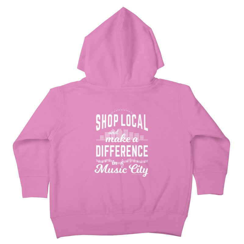 Shop Local and Make a Difference in Music City (White Type) Kids Toddler Zip-Up Hoody by cityscapecreative's Artist Shop