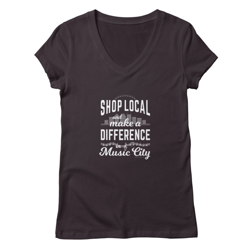 Shop Local and Make a Difference in Music City (White Type) Women's V-Neck by cityscapecreative's Artist Shop