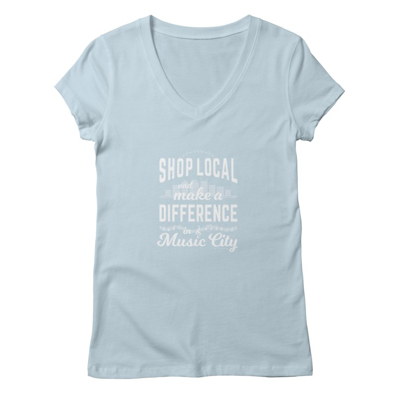 Shop Local and Make a Difference in Music City (White Type) in Women's Regular V-Neck Baby Blue by cityscapecreative's Artist Shop
