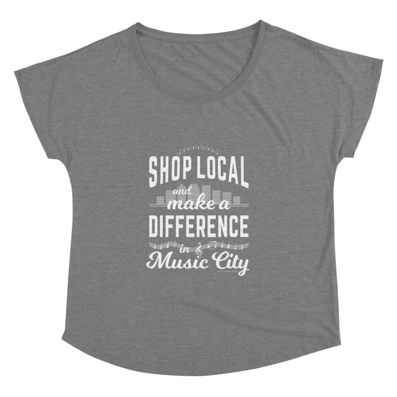 Shop Local and Make a Difference in Music City (White Type) in Women's Dolman Scoop Neck Grey Triblend by cityscapecreative's Artist Shop