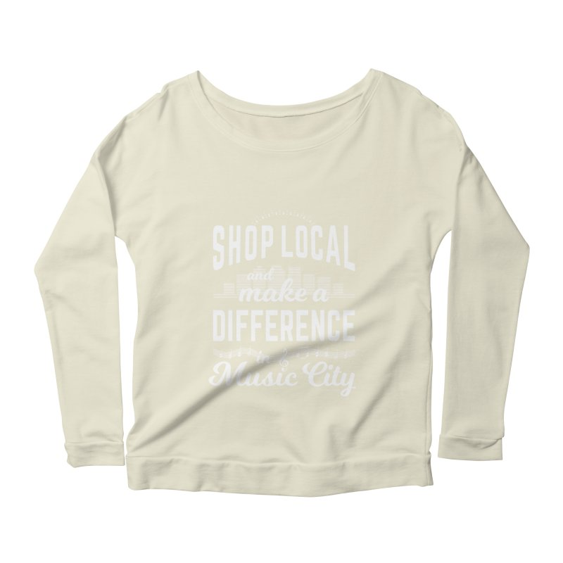 Shop Local and Make a Difference in Music City (White Type) Women's Scoop Neck Longsleeve T-Shirt by cityscapecreative's Artist Shop
