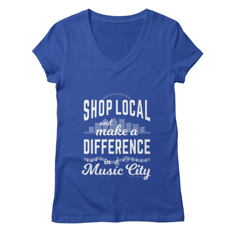 Shop Local and Make a Difference in Music City (White Type) Women's Regular V-Neck by cityscapecreative's Artist Shop