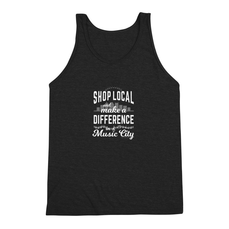 Shop Local and Make a Difference in Music City (White Type) Men's Tank by cityscapecreative's Artist Shop