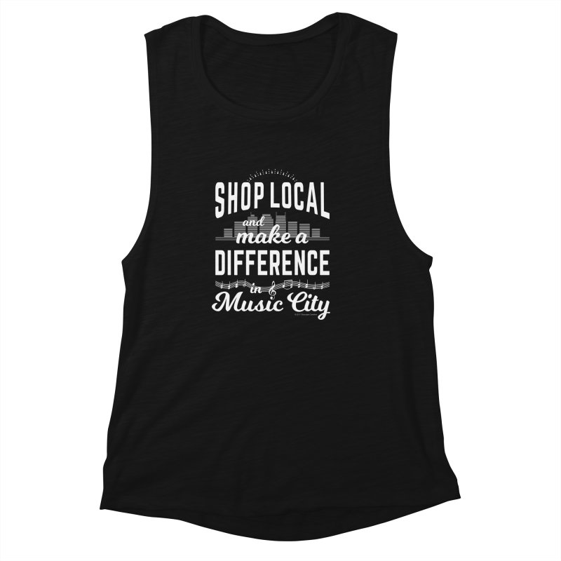 Shop Local and Make a Difference in Music City (White Type) Women's Muscle Tank by cityscapecreative's Artist Shop