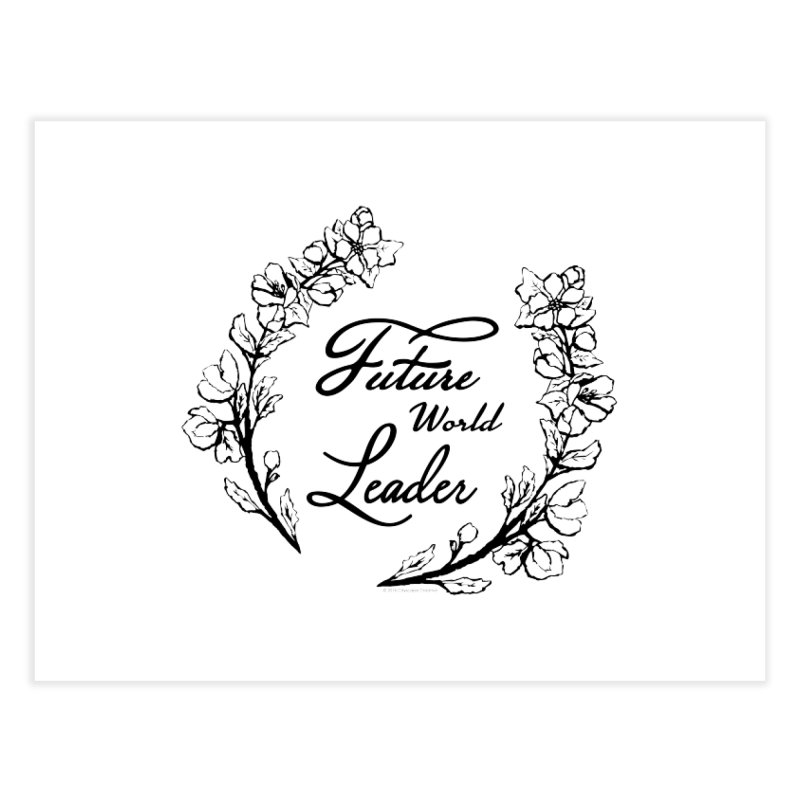 Future World Leader (Black Type) Home Fine Art Print by cityscapecreative's Artist Shop