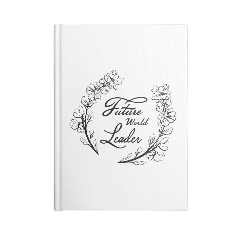 Future World Leader (Black Type) Accessories Notebook by cityscapecreative's Artist Shop