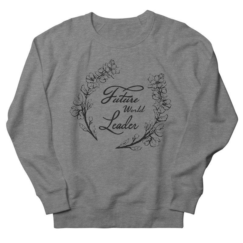 Future World Leader (Black Type) Women's Sweatshirt by cityscapecreative's Artist Shop