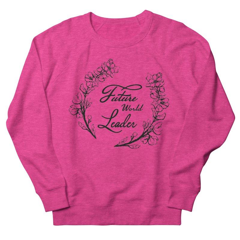 Future World Leader (Black Type) Women's French Terry Sweatshirt by cityscapecreative's Artist Shop
