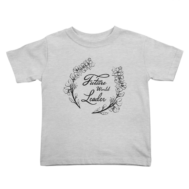 Future World Leader (Black Type) Kids Toddler T-Shirt by cityscapecreative's Artist Shop