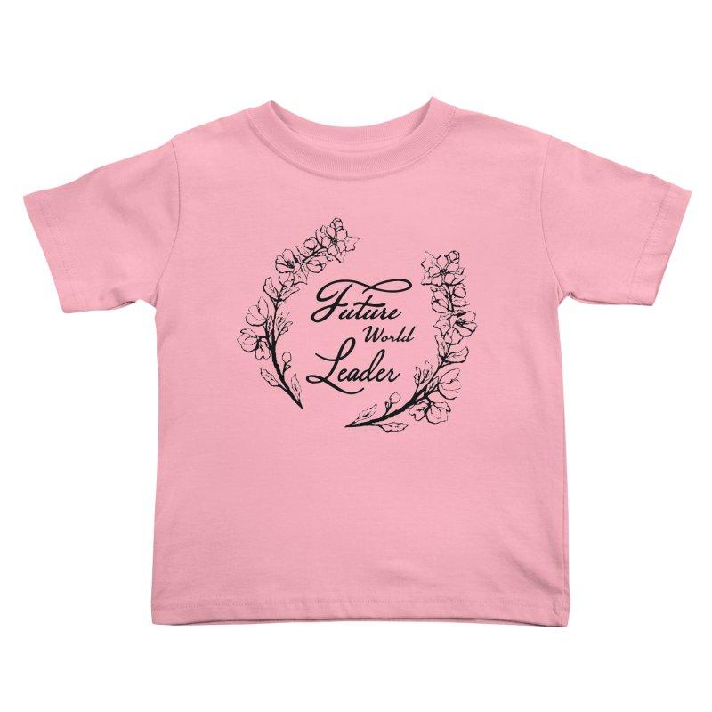 Future World Leader (Black Type) Kids Toddler T-Shirt by cityscapecreative's Artist Shop