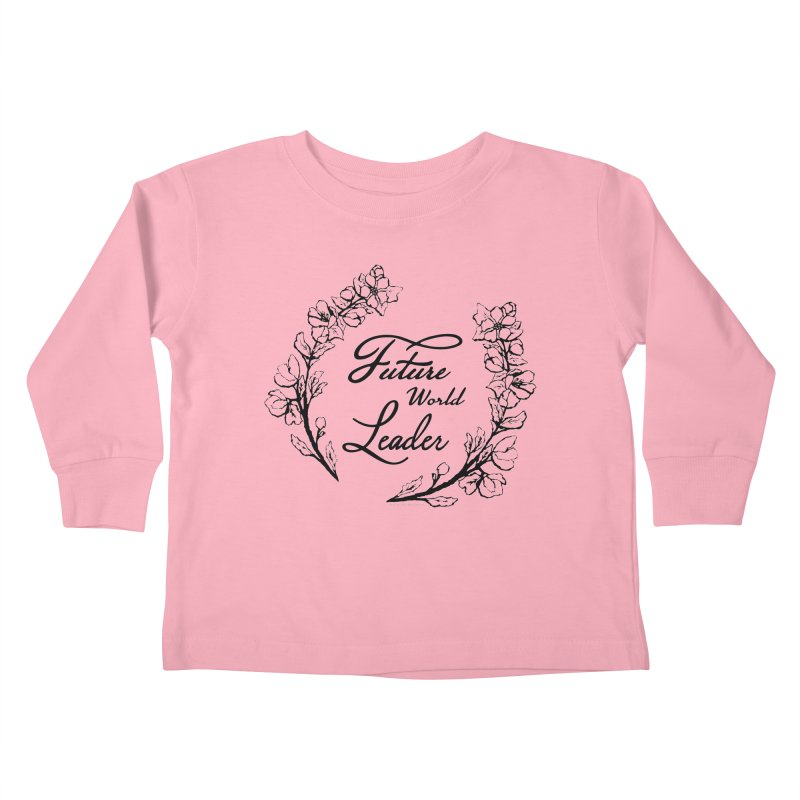 Future World Leader (Black Type) Kids Toddler Longsleeve T-Shirt by cityscapecreative's Artist Shop