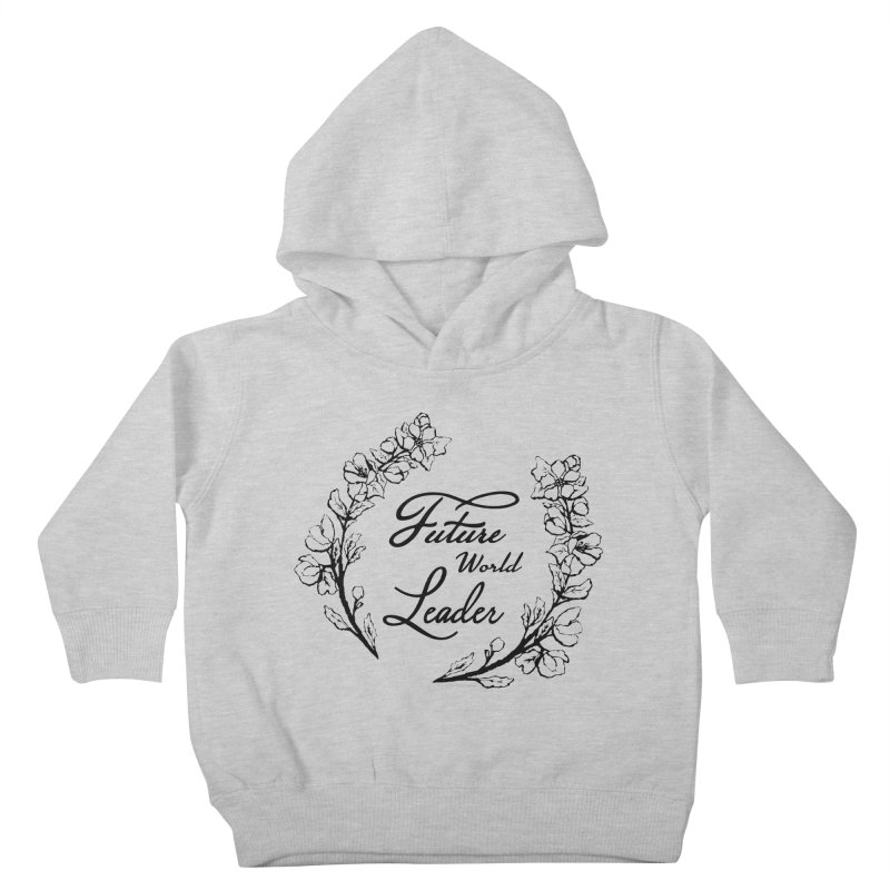 Future World Leader (Black Type) Kids Toddler Pullover Hoody by cityscapecreative's Artist Shop