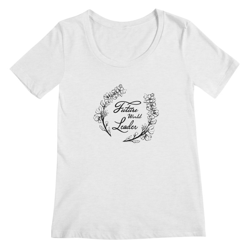 Future World Leader (Black Type) Women's Scoop Neck by cityscapecreative's Artist Shop