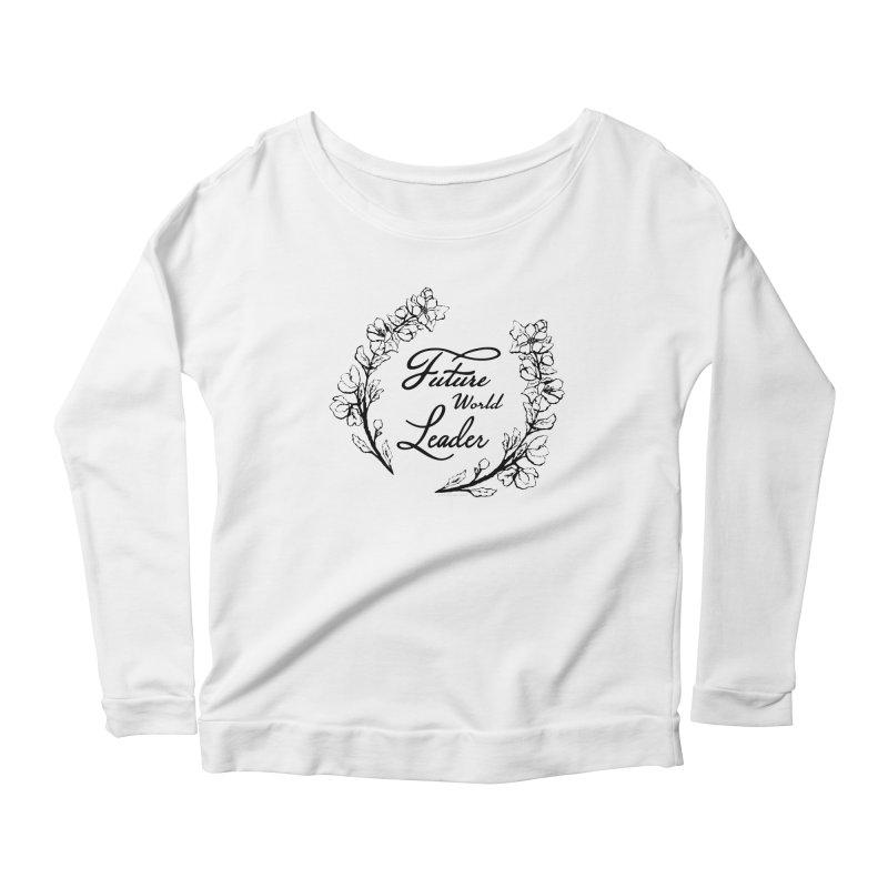 Future World Leader (Black Type) Women's Scoop Neck Longsleeve T-Shirt by cityscapecreative's Artist Shop