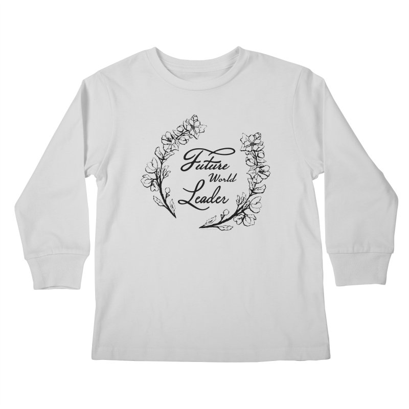 Future World Leader (Black Type) Kids Longsleeve T-Shirt by cityscapecreative's Artist Shop