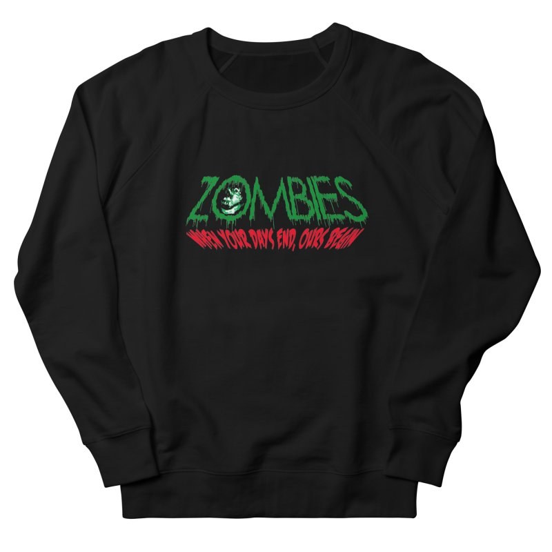 ZOMBIES, When your days end ours begin Women's Sweatshirt by cityshirts's Artist Shop